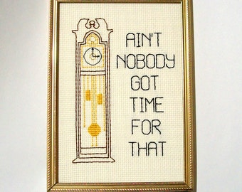 Ain't Nobody Got Time for That Cross stitch -- internet meme, autotune song themed cross stitch with grandfather clock
