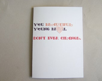 """Funny Card, Friendship Card - """"Don't Ever Change"""""""