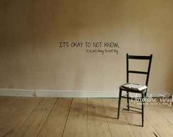 It's okay to not know... Classroom Vinyl Wall Decal- teacher appreciation gift