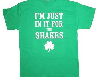 I'm Just In It For The Shakes Green T-Shirt (RD-Shirts#071)