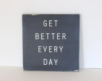 Get better every day, distressed sign, typography art, typography, distressed wood sign