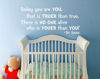 Dr Suess Wall Decal: Today You Are You, That is Truer Than True. There is No One Alive Who is Youer Than You! - Nursery Wall Quote