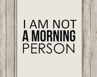 8x10 I Am Not A Morning Person Print, Typography Wall Printable, Quote Art Printable, Modern Wall Art, Home Decor, Instant Digital Download
