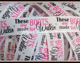 These Boots Are Made For Walkin on 7/8 Grosgrain Ribbon- 5 yards