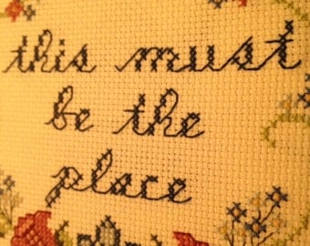 This Must Be The Place- Crossstitch