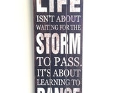 Life Isn't About Waiting for the Storm to Pass... Inspirational Quote, Wood Sign, Wooden Signs with Quotes, Inspirational Wall Art