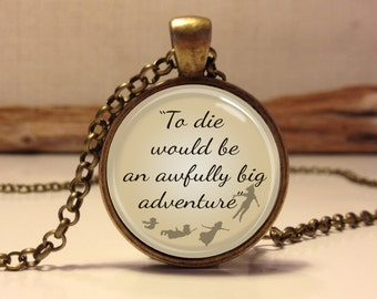 "Peter Pan Quote Jewelry ""To die would be an awfully big adventure"", Peter Pan Necklace Peter Pan art pendant jewelry.(peter pan #13)"