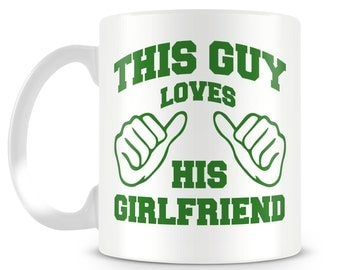 This guy loves his girlfriend mug.