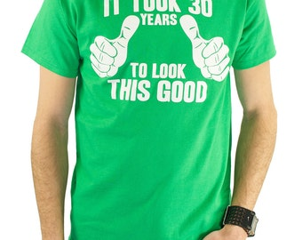 It Took 30 Years To Look This Good T-Shirt 30th Birthday Gift Idea Dirty 30 Pregnancy Announcement New Baby Gift Shower Gift for Dad TShirt