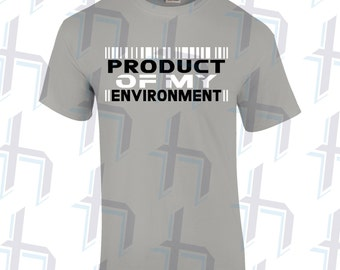 Product Of My Environment T-Shirt (2 Color Design)