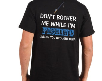 Don't Bother Me While I'm Fishing Unless You Brought Beer T-Shirt Gift For Fisherman Funny Fishing Tee Shirt