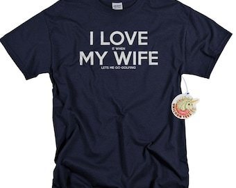 Mens Funny Tshirt - Anniversary Gifts for Men - Golf Shirt - Husband Gift -  I Love It When My Wife Lets Me Go Golfing ® Tshirts