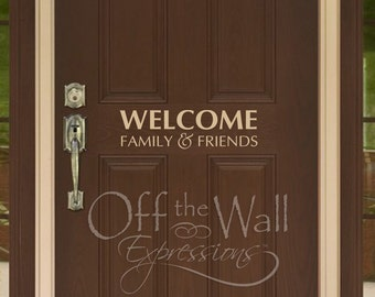 Welcome Family and Friends,  vinyl front door decal, entryway decal