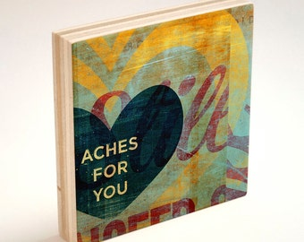 "Love Art- My Heart Aches For You  Art Block- 4"" x 4"" Cute Girlfriend Gift- Typographic Print Gift for Bride- Anniversary Gifts for Him"