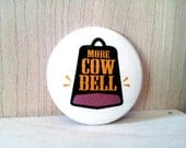 More cowbell,  Pinback Button Badge or Fridge Magnet, Will Ferrell Christopher Walken Saturday Night Live Skit, Don't fear the reaper, fever