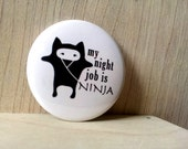 My night job is NINJA, Pinback Button or Fridge Magnet, kawaii ninja fighter pin, karate party favors, ninja warrior, martial arts, cute pin