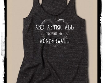 And after all YOU're my WONDERWALL ... Girls Ladies Heathered Tank Top Shirt screenprint Alternative Apparel