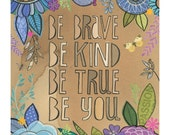 be brave, be kind, be true, be you - floral, joyful, bright, colourful, inspirational 11x14 GICLEE PRINT