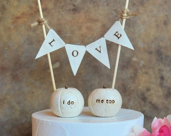 "Pumpkin wedding cake topper... ""i do, me too"" pumpkins and fabric LOVE banner included ... package deal"