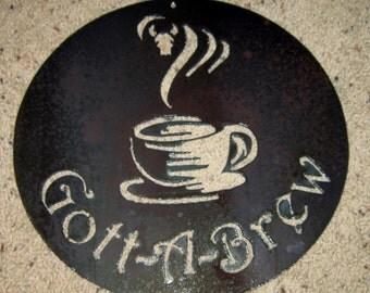 Gott-a-brew-coffee sign, metal art, home decor, coffee shop sign, bistro sign, barista, caffeine fix, home art, kitchen art, wall art