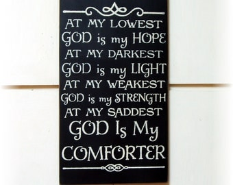 At my lowest God is my hope at my darkest God is my light...God is my comforter wood sign