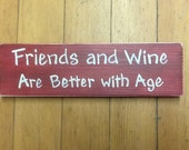 Country Sign -  Friends and Wine are better with age -  great gift