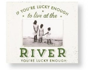 If You're Lucky Enough to be at the River 4 x 6 Photo Frame