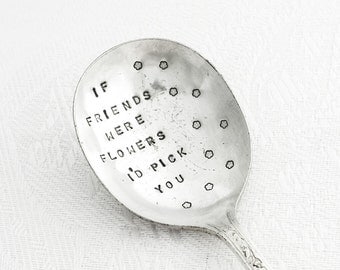 Hand Stamped Spoon for your Bestie - A beautiful unique gift from Goozeberry Hill - If Friends were flowers I'd pick you