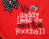 "Embroidered Nebraska Football Baby Bib "" My daddy loves me more than Football"""