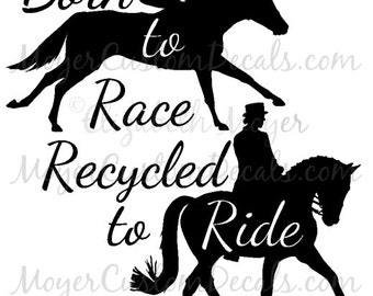 OTTB Off Track Thoroughbred Dressage Horse Born To Race Recycled to Ride Decal Sticker YOU Choose Color!
