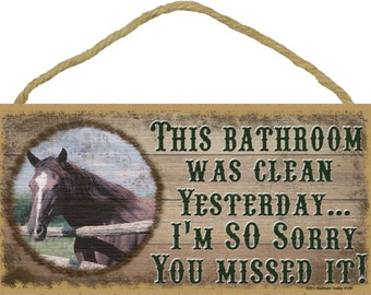 """HORSE This BATHROOM Was Clean Yesterday I'm Sorry You Missed It Bath SIGN Rustic Lodge Cabin Decor 5"""" x 10"""" Plaque"""
