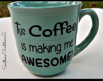 This Coffee is making me Awesome Mug  Coffee Collection