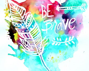 "Giclee print- Water color painting ""Be Brave"" 8x10 or 11x14"