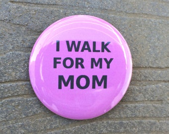 I Walk For My MOM - 2.25 inch button/pin Breast Cancer Walk Pink