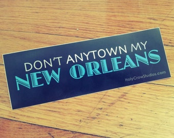 """NEW """"Don't Anytown My New Orleans"""" Sticker"""