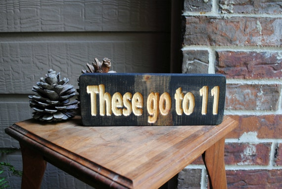 These Go To 11 Carved Wooden Sign - Spinal Tap - Reclaimed Wood