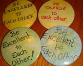 Be Excellent to Each Other Buttons