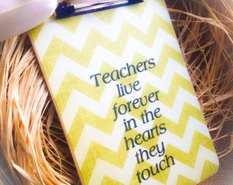 Clipboard 6x9 , Chevron , Teachers live forever In the hearts they touch