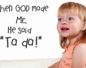 When God made me he said ta da- wall decal childrens Baby Nursery Vinyl Lettering wall words quotes  decals Art Home decor itswritteninvinyl