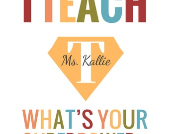 I TEACH What's Your Superpower - Teacher Appreciation, Teacher Gift, Class Gift, Personalized, End of Year, 8x10, 11x14, 16x20