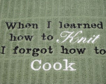 """Embroidered Kitchen Towel - """"When I Learned how to Knit I forgot how to Cook"""""""