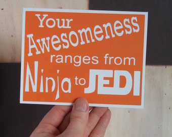 Your awesomeness ranges from Ninja to Jedi-Greeting Card Orange with White lettering-Blank inside- Typography Style- Star Wars Inspired