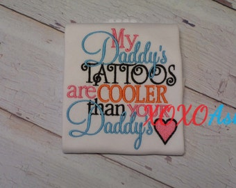 Girls My Daddy's Tattoos are cooler than your Daddy's-- Embroidered shirt or bodysuit