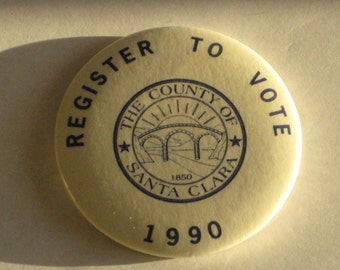 Register To Vote 1990 The County of Santa Clara Button/Pin