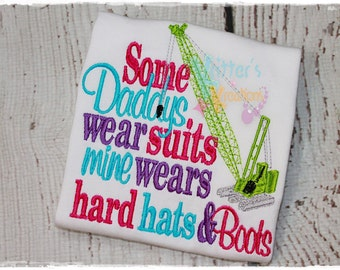 Some Daddy's wear Suits, Mine wears Hard Hats and Boots - Crane - Construction - Embroidered Appliqued Shirt