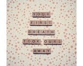 Nursery quote photograph - scrabble quote - nursery decor wall art home decor - nursery quote art - your first breath took ours away