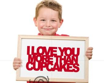I love you more than cupcakes- Vinyl Wall Art