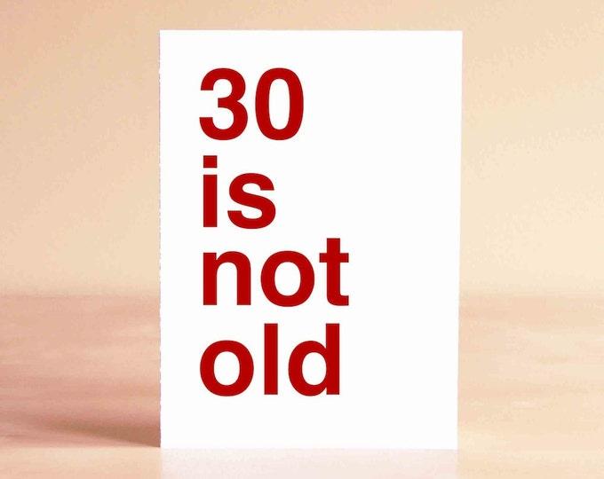Birthday Card - Funny Birthday Card - 30th Birthday Card - Funny 30th Birthday Card - Funny Card - 30 is not old