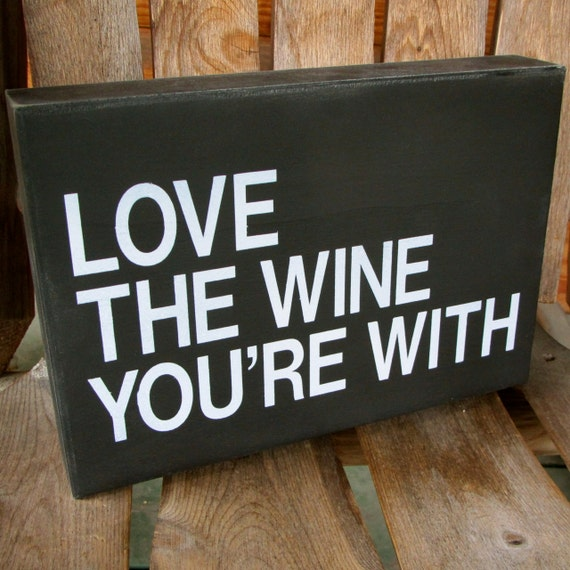 Download Painted Box Sign Love the Wine You're With Wine Sign Bar