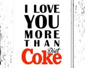 I love you more than Diet Coke - in honor of my sister, Shanny - PRINTABLE